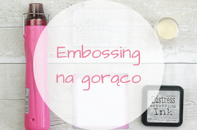 co-to-jest-embossing-na-goraco